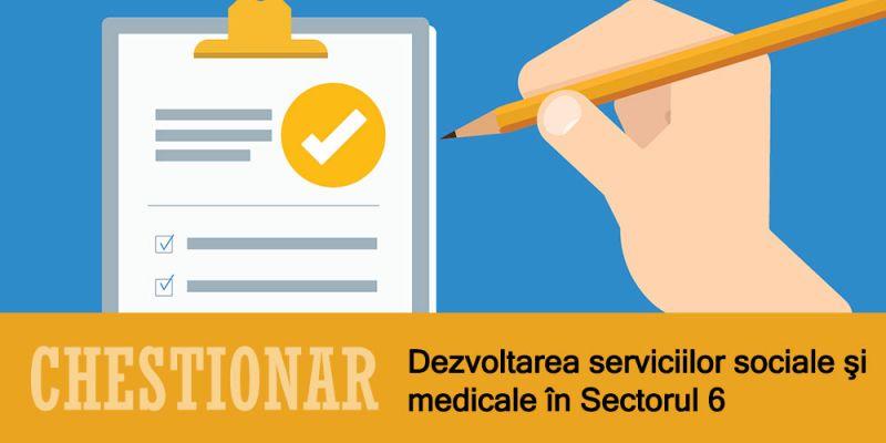 [CHESTIONAR] Dezvoltarea serviciilor sociale şi medicale în Sectorul 6